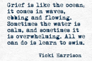 grief is like the ocean - all we can do is learn to swim