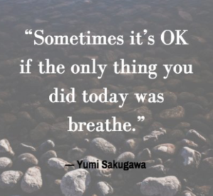 sometimes it's ok if the only thing you did today was breathe